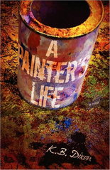 "K.B. Dixon's ""A Painters Life,"" Inkwater Press"